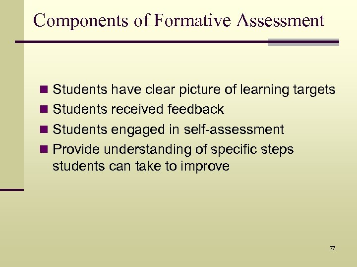 Components of Formative Assessment n Students have clear picture of learning targets n Students