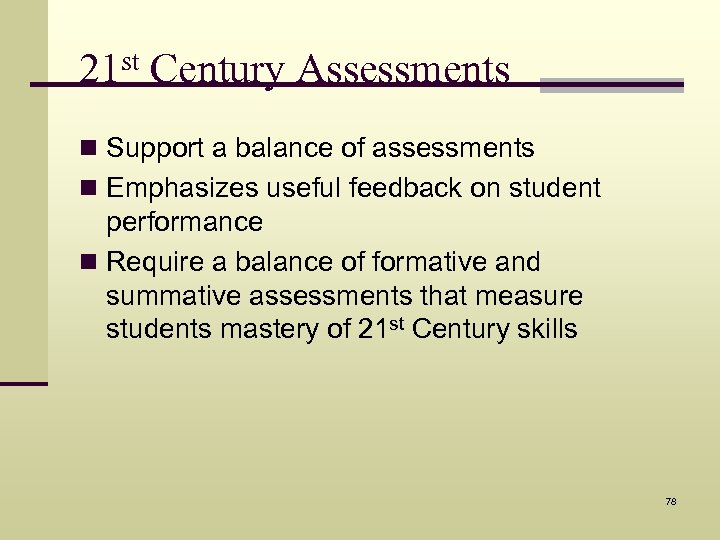 21 st Century Assessments n Support a balance of assessments n Emphasizes useful feedback