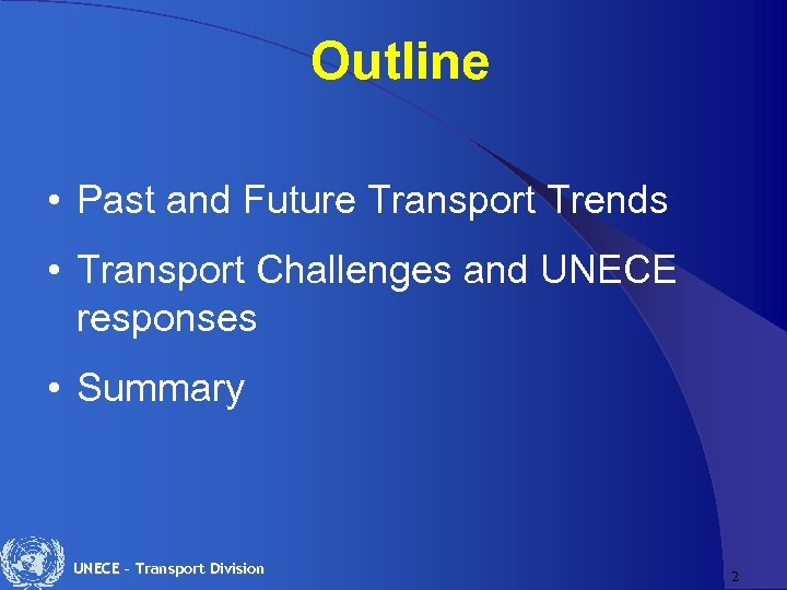 Outline • Past and Future Transport Trends • Transport Challenges and UNECE responses