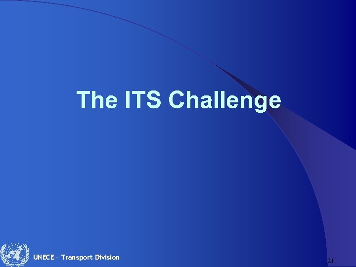The ITS Challenge UNECE – Transport Division 21
