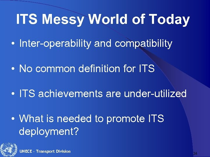 ITS Messy World of Today • Inter-operability and compatibility • No common definition for