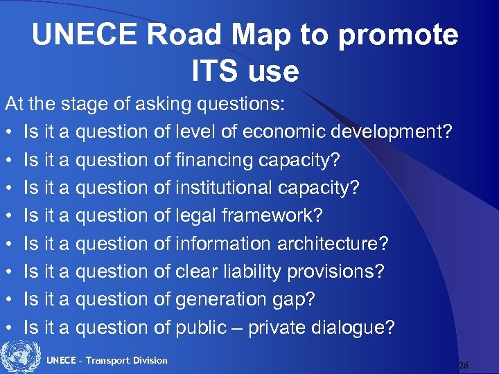 UNECE Road Map to promote ITS use At the stage of asking questions: •