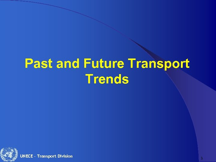 Past and Future Transport Trends UNECE – Transport Division 3