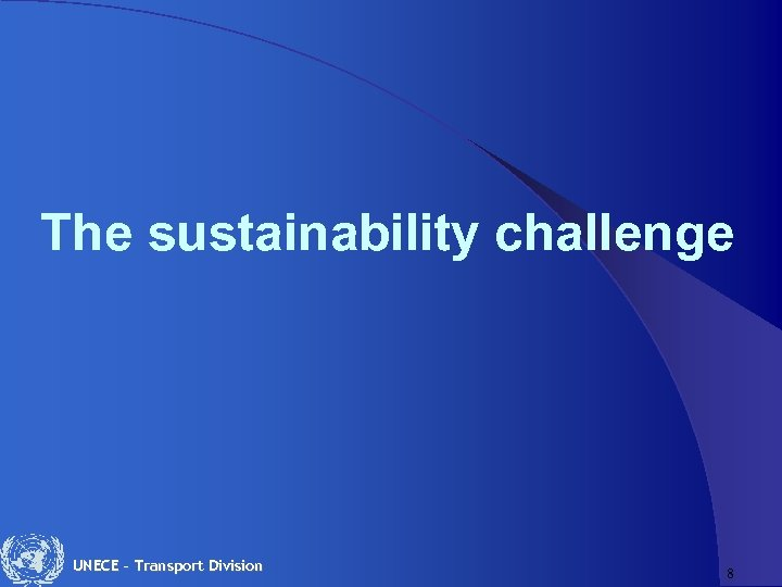 The sustainability challenge UNECE – Transport Division 8