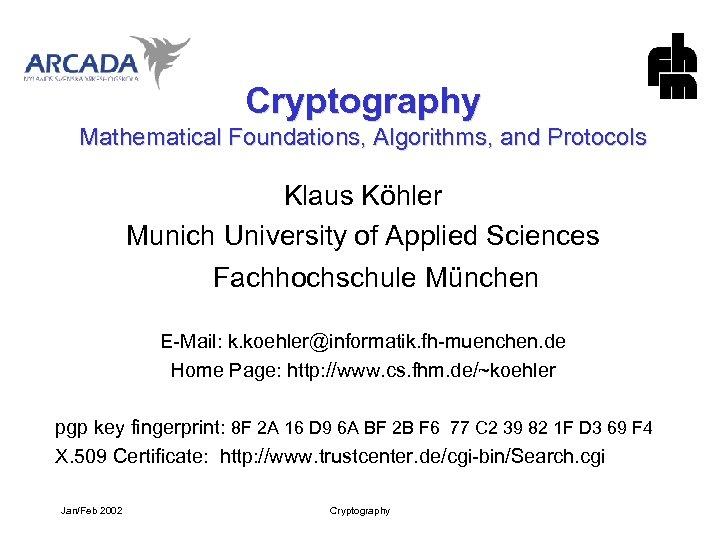 Cryptography Mathematical Foundations, Algorithms, and Protocols Klaus Köhler Munich University of Applied Sciences Fachhochschule