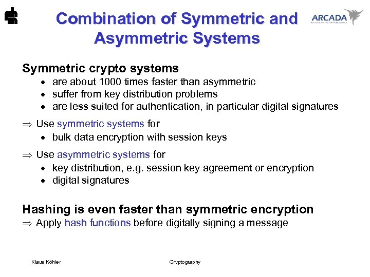 Combination of Symmetric and Asymmetric Systems Symmetric crypto systems · are about 1000 times