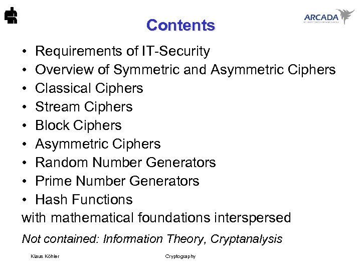 Contents • Requirements of IT-Security • Overview of Symmetric and Asymmetric Ciphers • Classical