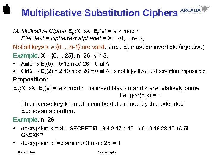 Multiplicative Substitution Ciphers Multiplicative Cipher EK: X X, Ek(a) = a·k mod n Plaintext