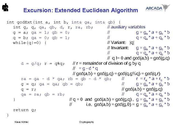 Excursion: Extended Euclidean Algorithm int gcd. Ext(int a, int b, int& ga, int& gb)