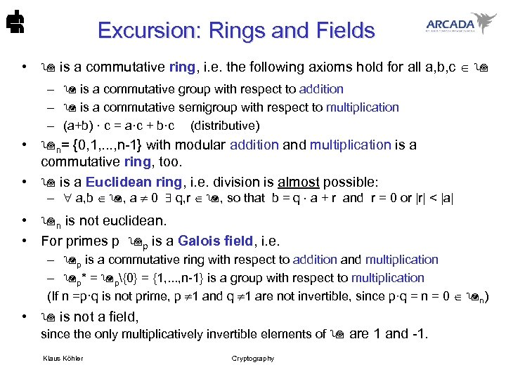 Excursion: Rings and Fields • is a commutative ring, i. e. the following axioms