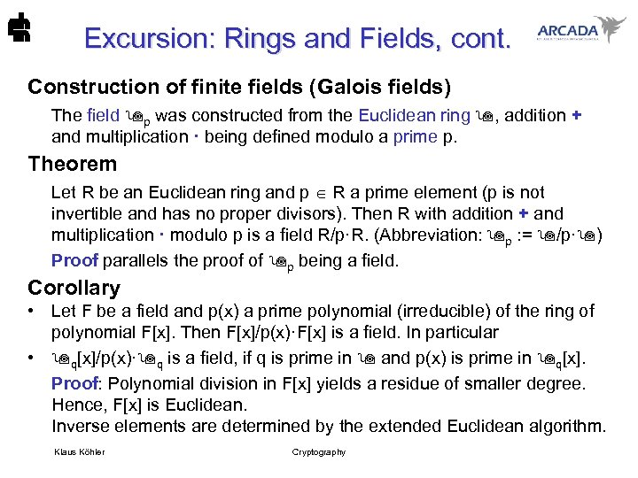 Excursion: Rings and Fields, cont. Construction of finite fields (Galois fields) The field p
