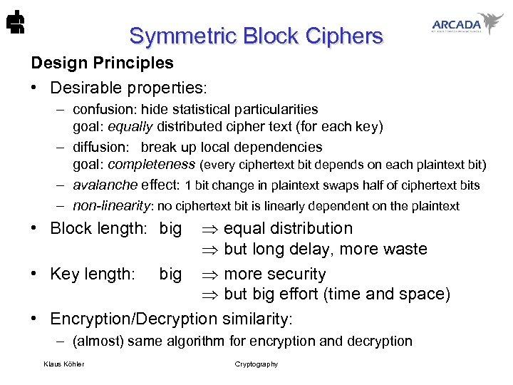 Symmetric Block Ciphers Design Principles • Desirable properties: – confusion: hide statistical particularities goal: