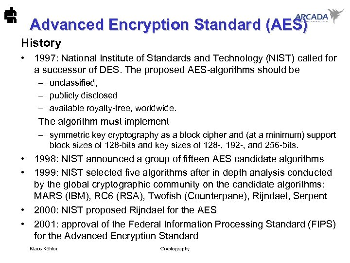 Advanced Encryption Standard (AES) History • 1997: National Institute of Standards and Technology (NIST)