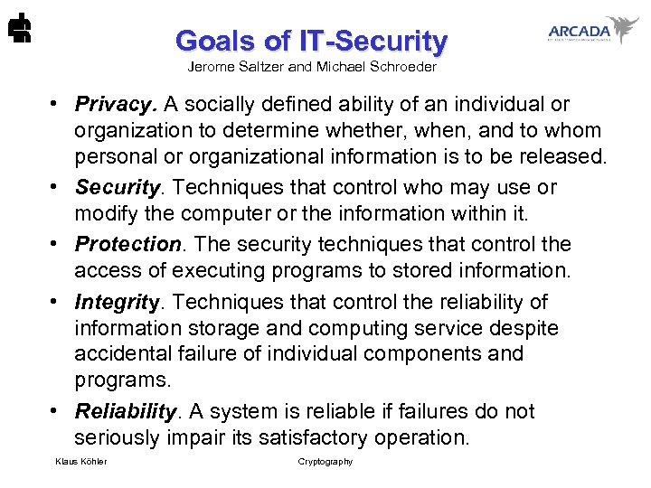 Goals of IT-Security Jerome Saltzer and Michael Schroeder • Privacy. A socially defined ability