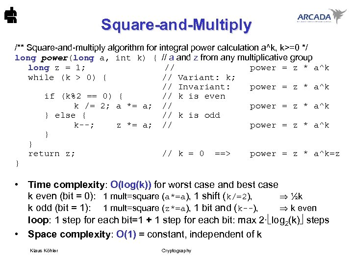 Square-and-Multiply /** Square-and-multiply algorithm for integral power calculation a^k, k>=0 */ long power(long a,
