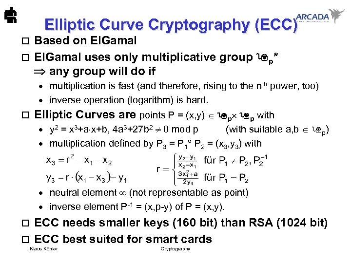 Elliptic Curve Cryptography (ECC) Based on El. Gamal o El. Gamal uses only multiplicative