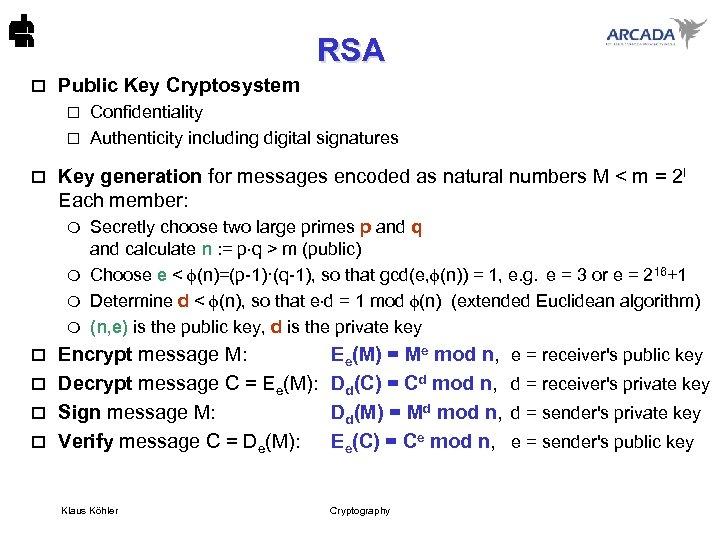 RSA o Public Key Cryptosystem Confidentiality o Authenticity including digital signatures o o Key