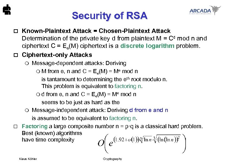 Security of RSA Known-Plaintext Attack = Chosen-Plaintext Attack Determination of the private key d