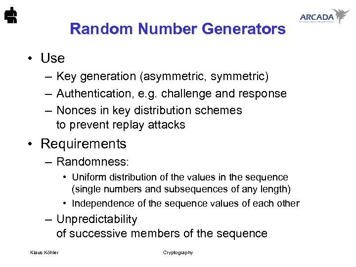 Random Number Generators • Use – Key generation (asymmetric, symmetric) – Authentication, e. g.