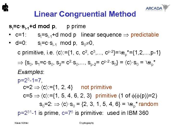 Linear Congruential Method si=c·si-1+d mod p, p prime • c=1: si=si-1+d mod p linear