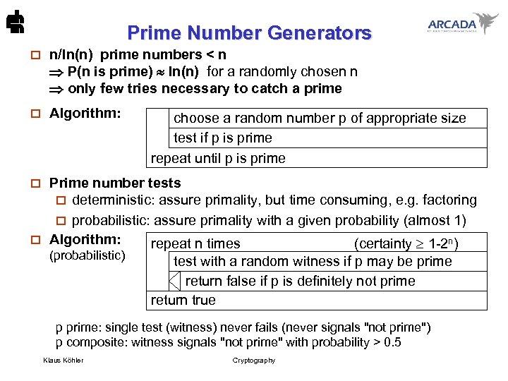 Prime Number Generators o n/ln(n) prime numbers < n P(n is prime) ln(n) for