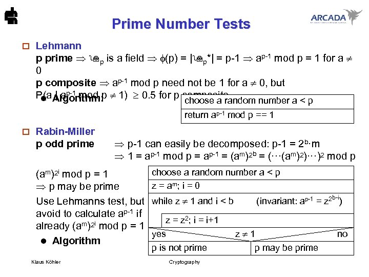 Prime Number Tests o Lehmann p prime p is a field (p) = |