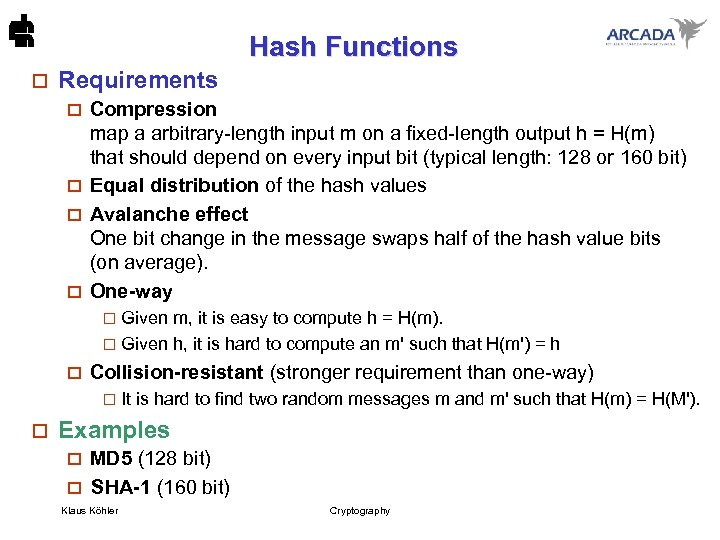Hash Functions o Requirements Compression map a arbitrary-length input m on a fixed-length output