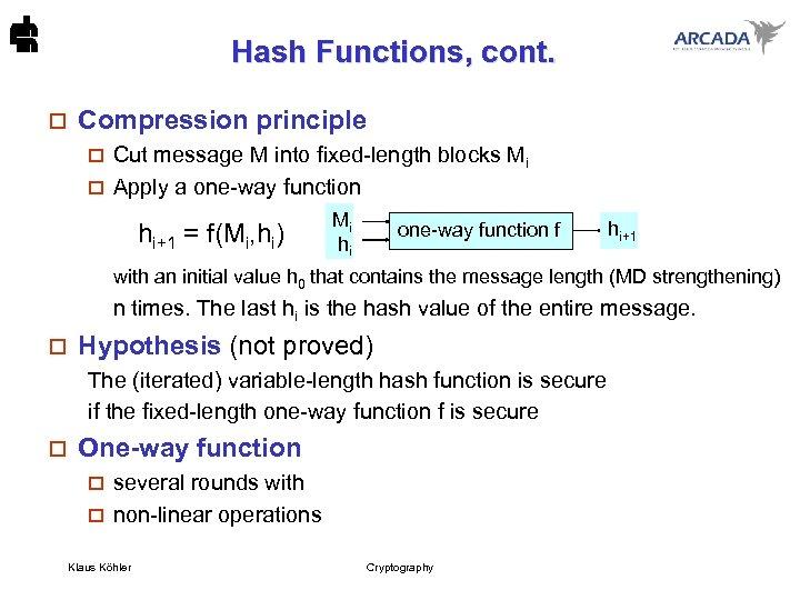 Hash Functions, cont. o Compression principle Cut message M into fixed-length blocks Mi o