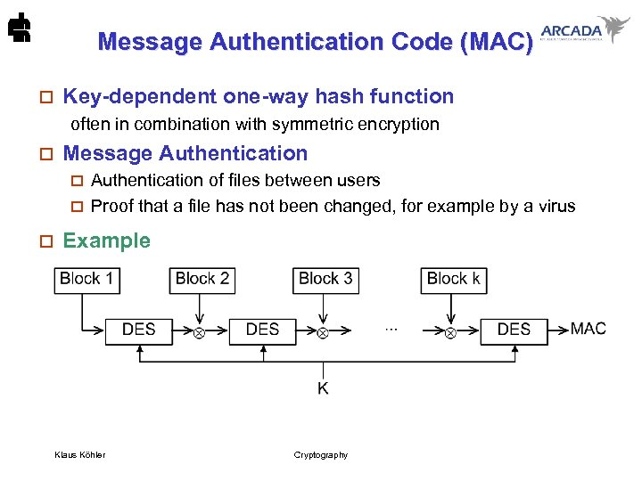 Message Authentication Code (MAC) o Key-dependent one-way hash function often in combination with symmetric