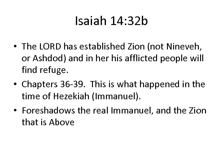 Isaiah 14: 32 b • The LORD has established Zion (not Nineveh, or Ashdod)