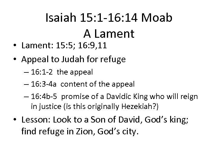 Isaiah 15: 1 -16: 14 Moab A Lament • Lament: 15: 5; 16: 9,