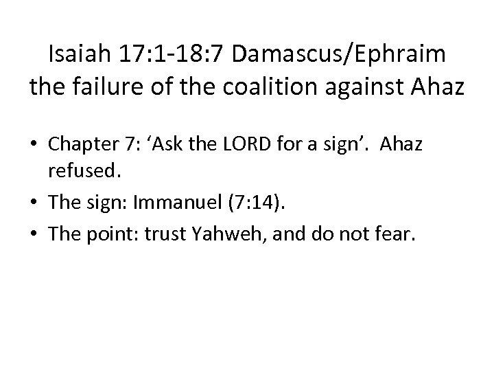 Isaiah 17: 1 -18: 7 Damascus/Ephraim the failure of the coalition against Ahaz •
