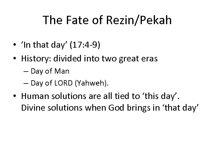 The Fate of Rezin/Pekah • 'In that day' (17: 4 -9) • History: divided