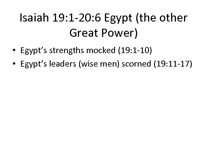 Isaiah 19: 1 -20: 6 Egypt (the other Great Power) • Egypt's strengths mocked