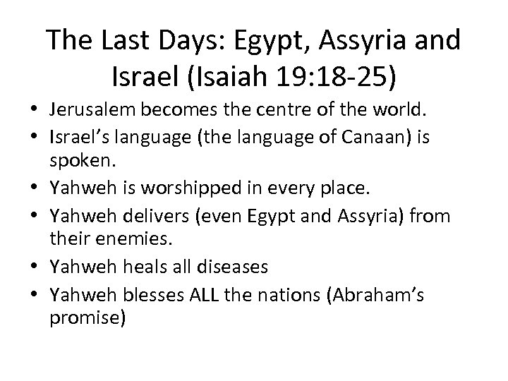 The Last Days: Egypt, Assyria and Israel (Isaiah 19: 18 -25) • Jerusalem becomes