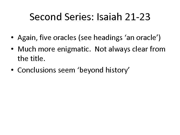 Second Series: Isaiah 21 -23 • Again, five oracles (see headings 'an oracle') •