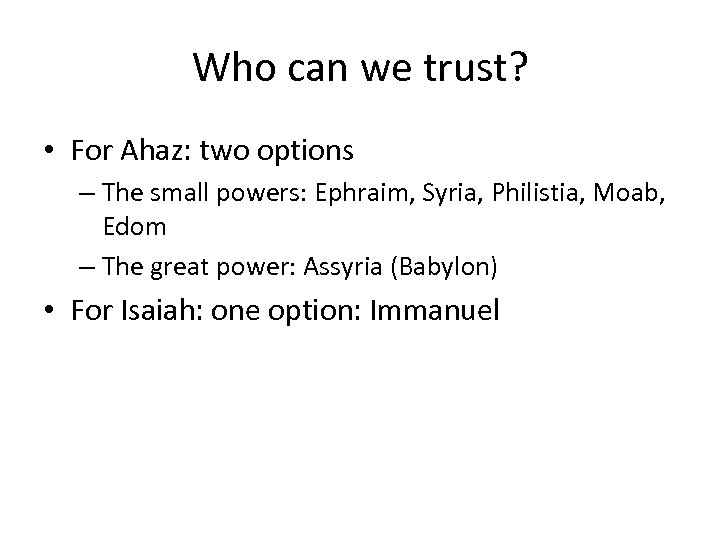 Who can we trust? • For Ahaz: two options – The small powers: Ephraim,