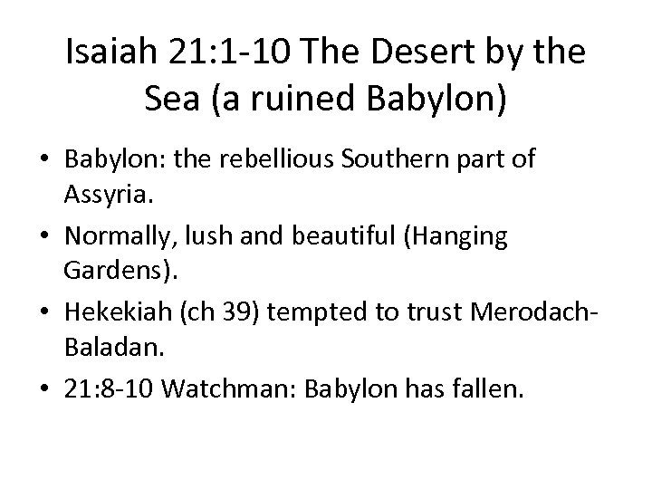 Isaiah 21: 1 -10 The Desert by the Sea (a ruined Babylon) • Babylon: