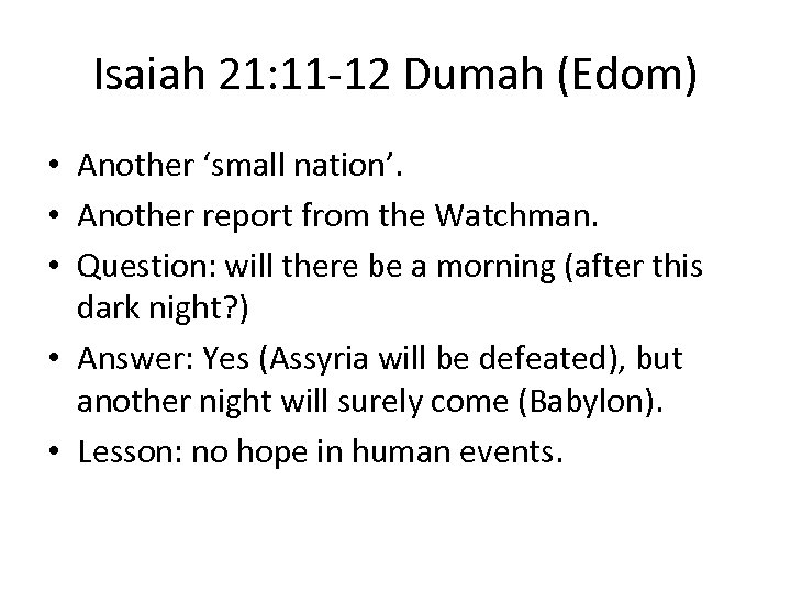 Isaiah 21: 11 -12 Dumah (Edom) • Another 'small nation'. • Another report from
