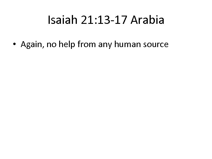 Isaiah 21: 13 -17 Arabia • Again, no help from any human source