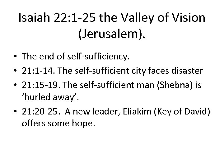 Isaiah 22: 1 -25 the Valley of Vision (Jerusalem). • The end of self-sufficiency.