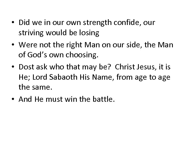 • Did we in our own strength confide, our striving would be losing