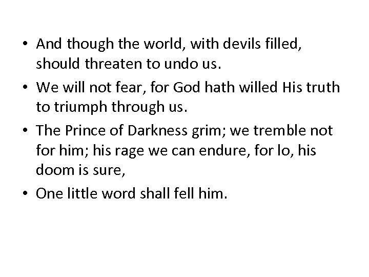 • And though the world, with devils filled, should threaten to undo us.