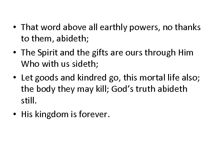• That word above all earthly powers, no thanks to them, abideth; •