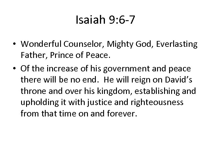 Isaiah 9: 6 -7 • Wonderful Counselor, Mighty God, Everlasting Father, Prince of Peace.