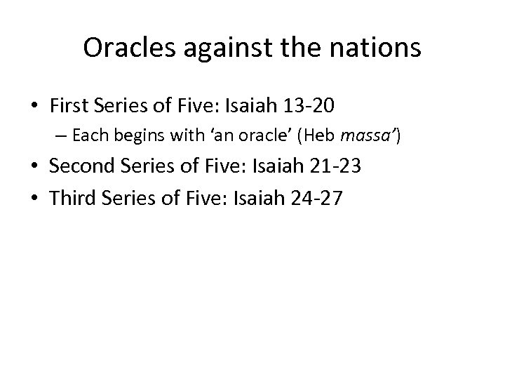 Oracles against the nations • First Series of Five: Isaiah 13 -20 – Each