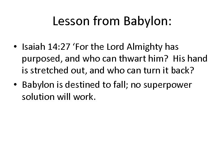 Lesson from Babylon: • Isaiah 14: 27 'For the Lord Almighty has purposed, and