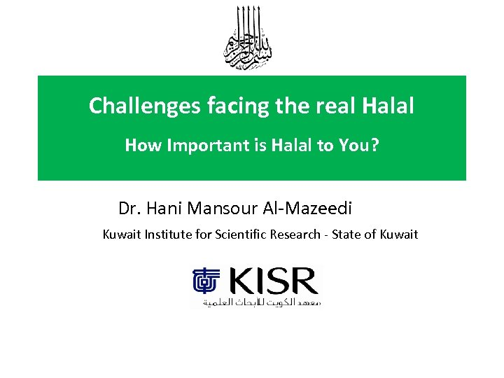 Challenges facing the real Halal How Important is Halal to You? Dr. Hani Mansour