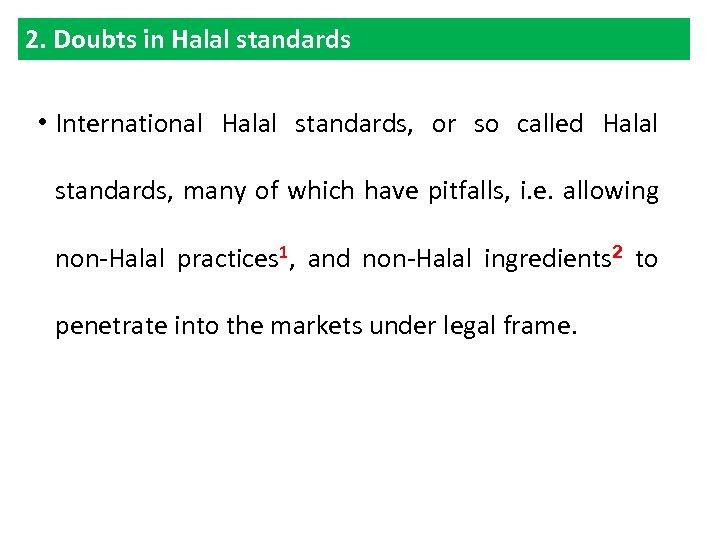 2. Doubts in Halal standards • International Halal standards, or so called Halal standards,