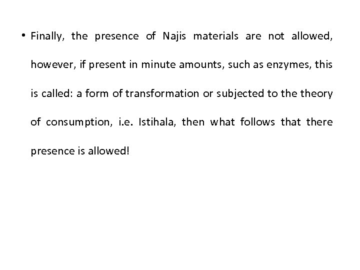 • Finally, the presence of Najis materials are not allowed, however, if present